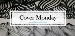 Cover Monday (Moyas Buchgewimmel)
